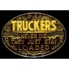 TRUCKERS NEVER DIE THEY JUST STAY LOADED PIN