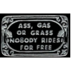 ASS GRASS OR GAS NOBODY RIDES FOR FREE PIN