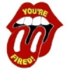 YOU'RE FIRED PIN FROM THE MOUTH OF DJT PIN