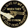 I WILL GIVE UP MY GUN WHEN THEY PRY FROM COLD DEAD FINGERS PIN